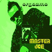 Play & Download Orgazmo by Master Joe | Napster