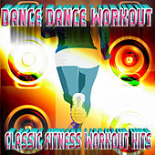 Dance Dance Workout - Classic Fitness Workout Hits by Dubble Trubble