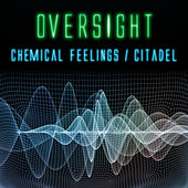 Play & Download Chemical Feelings/The Citadel by Oversight | Napster