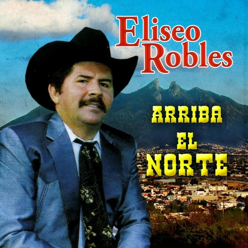 Arriba El Norte by Eliseo Robles