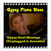 Play & Download Gypsy Soul Musings (Unplugged & Acoustic) by Gypsy Piano Blues | Napster