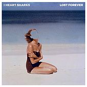 Play & Download Lost Forever by I Heart Sharks | Napster