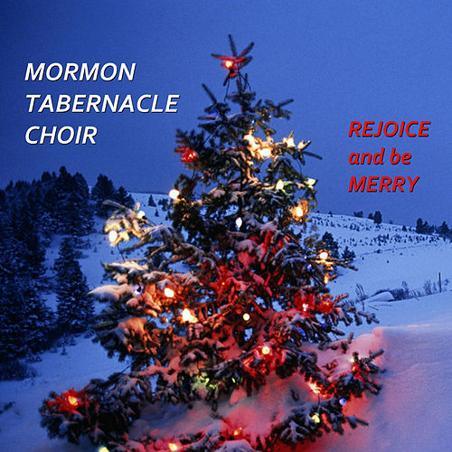 Play & Download Rejoice and Be Merry by The Mormon Tabernacle Choir | Napster