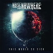 Play & Download This World so Sick by Noise from Nowhere | Napster