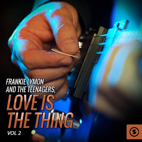 Frankie Lymon and the Teenagers, Love Is the Thing, Vol. 2 by Frankie Lymon and the Teenagers
