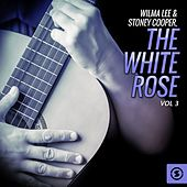 Wilma Lee & Stoney Cooper, The White Rose, Vol. 3 by Wilma Lee Cooper