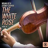 Play & Download Wilma Lee & Stoney Cooper, The White Rose, Vol. 4 by Wilma Lee Cooper | Napster