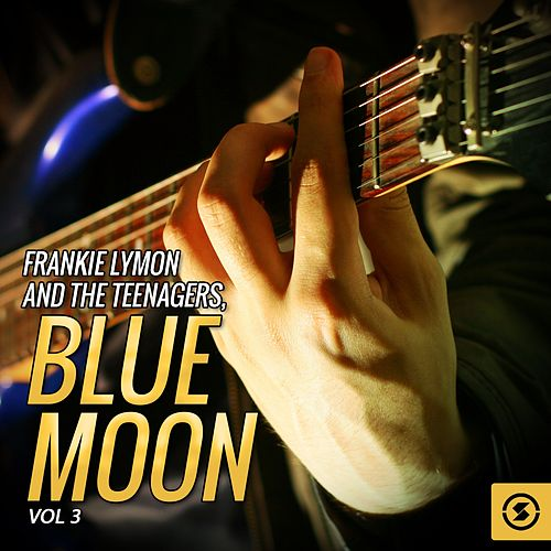 Frankie Lymon and The Teenagers, Blue Moon, Vol. 3 by Frankie Lymon and the Teenagers
