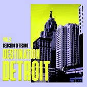 Play & Download Destination Detroit, Vol. 2 - Selection of Techno by Various Artists | Napster