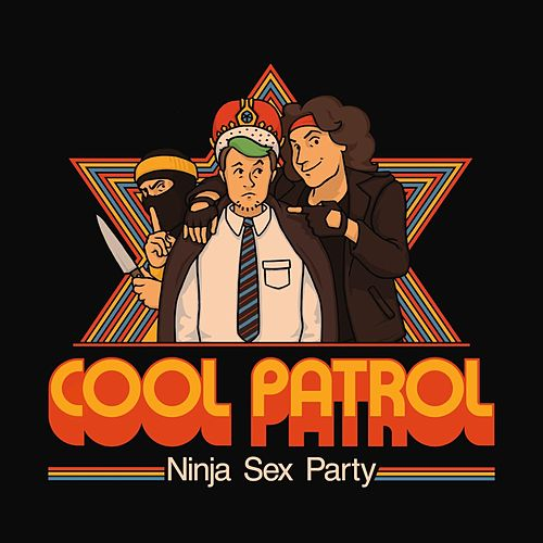 Play & Download Cool Patrol by Ninja Sex Party | Napster