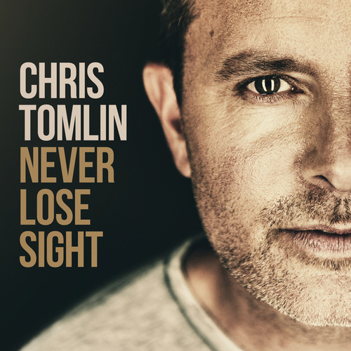 Never Lose Sight (Deluxe Edition) von Chris Tomlin