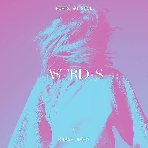 Hurts So Good (KREAM Remix) by Astrid S