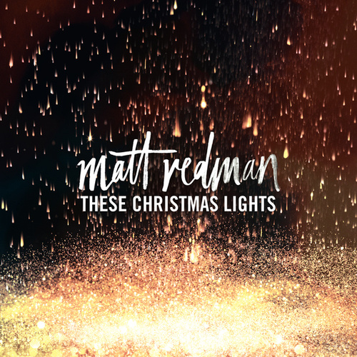 Play & Download These Christmas Lights by Matt Redman | Napster