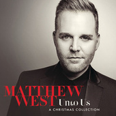 Unto Us: A Christmas Collection by Matthew West