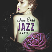 Play & Download Sexy Chill Jazz Lounge – Smooth Jazz, Chill Jazz Lounge, Relaxing Jazz, Mellow Jazz Music for Jazz Club & Bar, Instrumental Music by Soft Jazz | Napster