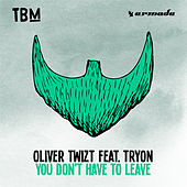 You Don't Have To Leave by Oliver Twizt