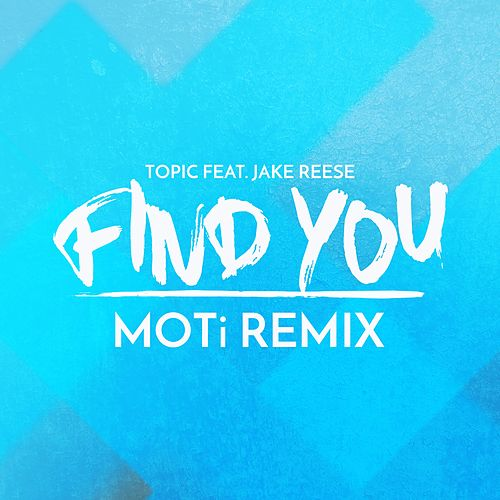 Find You (feat. Jake Reese) (MOTi Remix) by Topic (DE)