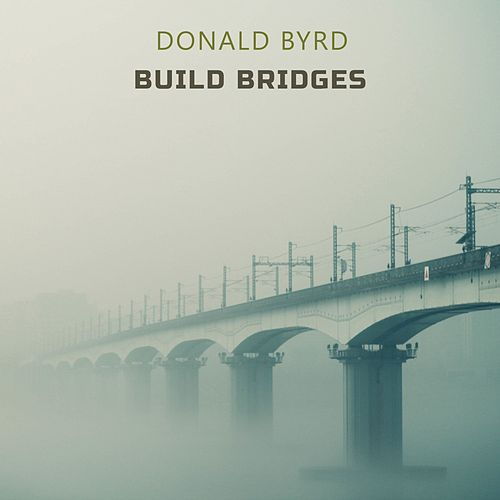 Build Bridges von Donald Byrd