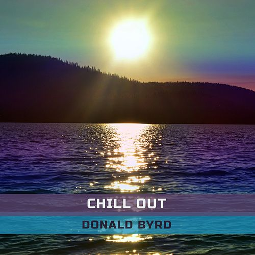 Chill Out von Donald Byrd