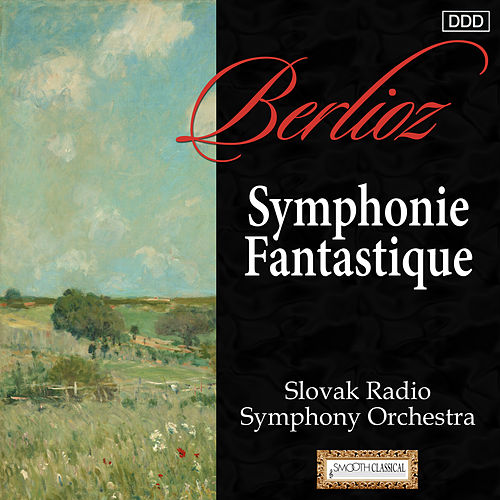 Play & Download Berlioz: Symphonie Fantastique by Slovak Radio Symphony Orchestra | Napster