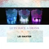 Lets Have A Drink von Les Baxter