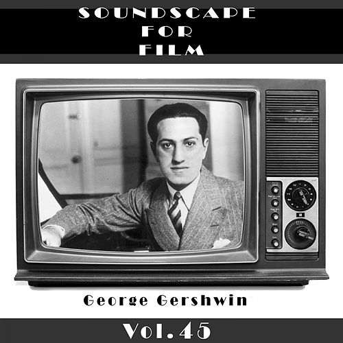 Play & Download Classical SoundScapes For Film, Vol. 45 by George Gershwin | Napster