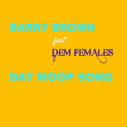 Dat Woop Song by Barry Brown