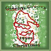 Play & Download Ginchy, Groovy 1950s Christmas by Various Artists | Napster