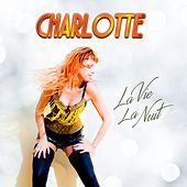 Play & Download La vie la nuit by Charlotte | Napster