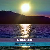 Chill Out by Conway Twitty