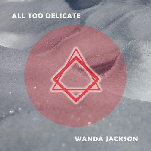 All Too Delicate von Wanda Jackson