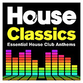 Play & Download House Classics - Essential House Club Anthems by Various Artists | Napster