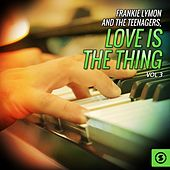Play & Download Frankie Lymon and the Teenagers, Love Is the Thing, Vol. 3 by Frankie Lymon and the Teenagers | Napster