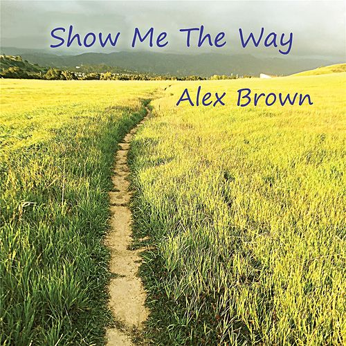 Play & Download Show Me the Way by Alex Brown | Napster