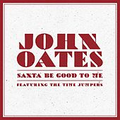 Santa Be Good to Me (feat. The Time Jumpers) by John Oates
