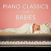 Play & Download Piano Classics for Babies by Various Artists | Napster