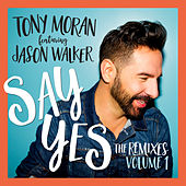Say Yes (The Remixes, Vol. 1) by Tony Moran