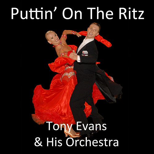 Play & Download Puttin' on the Ritz (Deluxe Version) by Tony Evans | Napster