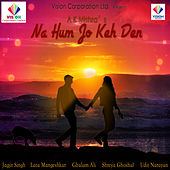 Na Hum Jo Keh Den by Various Artists