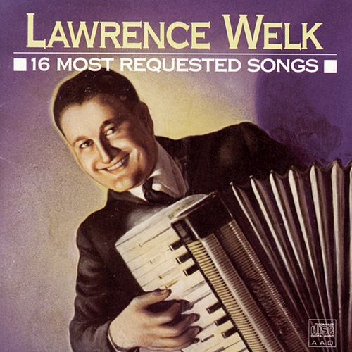Play & Download 16 Most Requested Songs by Lawrence Welk | Napster