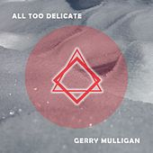 All Too Delicate von Gerry Mulligan