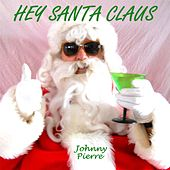 Play & Download Hey Santa Claus by Johnny Pierre | Napster