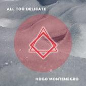 All Too Delicate von Hugo Montenegro