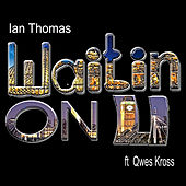 Play & Download Waitin On U (feat. Qwes Kross) by Ian Thomas | Napster