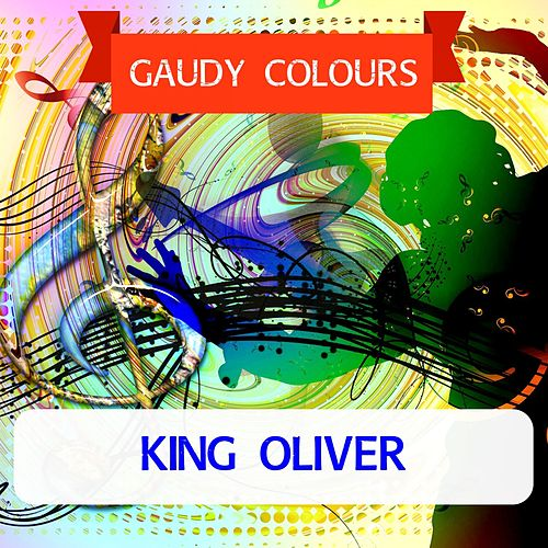 Gaudy Colours by King Oliver