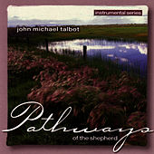 Play & Download Pathways Of The Shepherd by John Michael Talbot | Napster