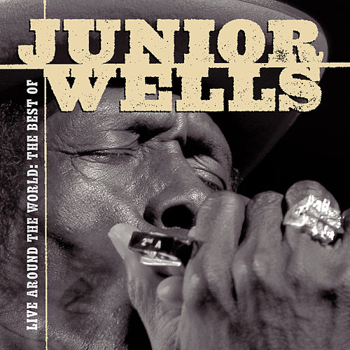 Play & Download Live Around The World: The Best Of Junior Wells by Junior Wells | Napster