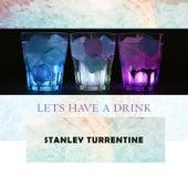 Lets Have A Drink von Stanley Turrentine