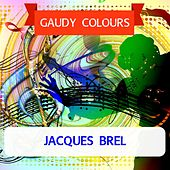 Gaudy Colours by Jacques Brel