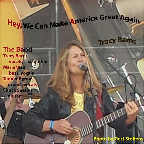 Play & Download Hey, We Can Make America Great Again by Tracy Barns | Napster